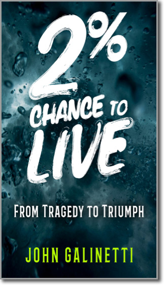 2% Chance to Live: From Tragedy to Triumph by John Galinetti